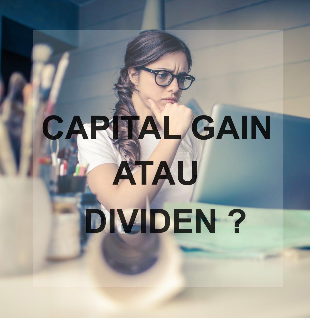 Pilih mana  Keuntungan saham dari capital gain atau deviden