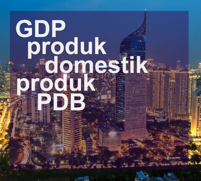 Memahami GDPgrowth domestic product atau PDB produk domestic bruto dan pengaruhnya terhadap investasi saham