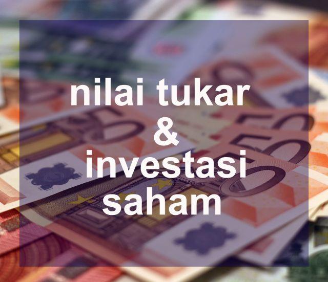 Hubungan antara nilai tukar rupiah dengan investasi saham