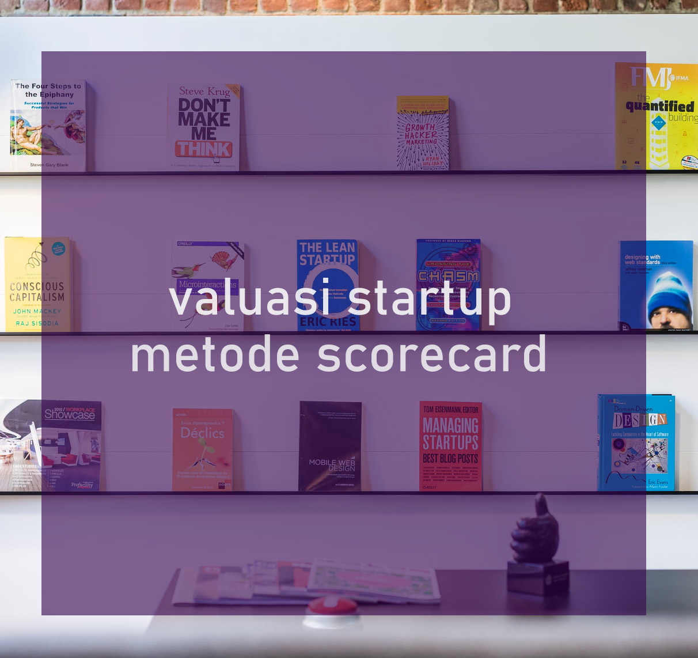 Cara menghitung valuasi startup metode scorecard